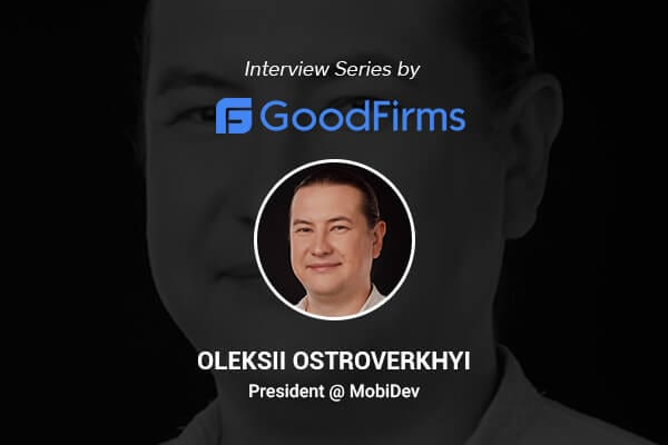 OLEKSII OSTROVERKHYI'S INTERVIEW AT GOODFIRMS