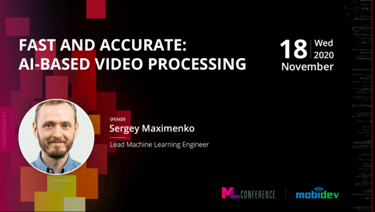 The Conference for Machine Learning Innovation. Fast and accurate: AI-based video processing session by MobiDev